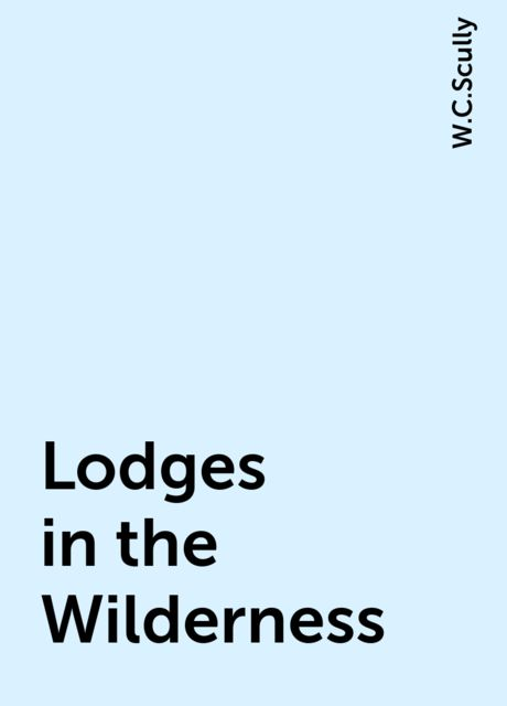 Lodges in the Wilderness, W.C.Scully