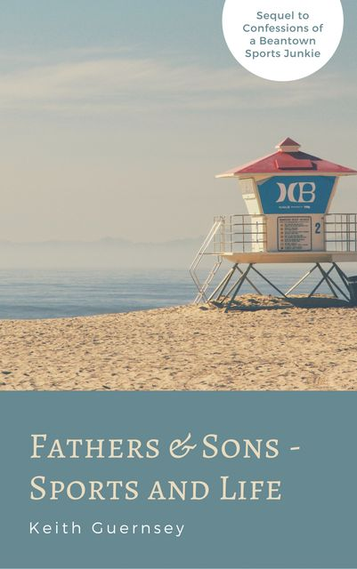 Fathers and Sons-Sports and Life, Keith Guernsey