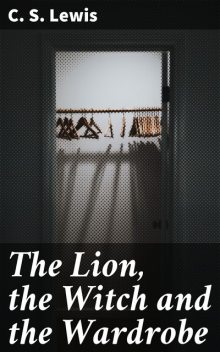 The Lion, the Witch and the Wardrobe, Clive Staples Lewis