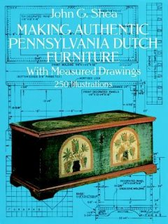 Making Authentic Pennsylvania Dutch Furniture, John Shea