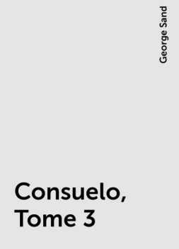 Consuelo, Tome 3, George Sand