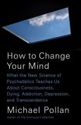How to Change Your Mind, Michael Pollan