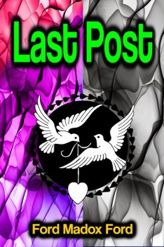 Last Post (Volume 4 of the tetralogy Parade's End), Ford Madox