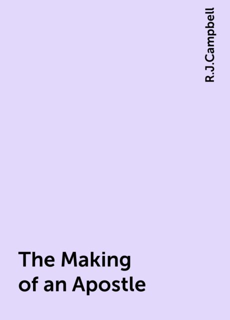 The Making of an Apostle, R.J.Campbell