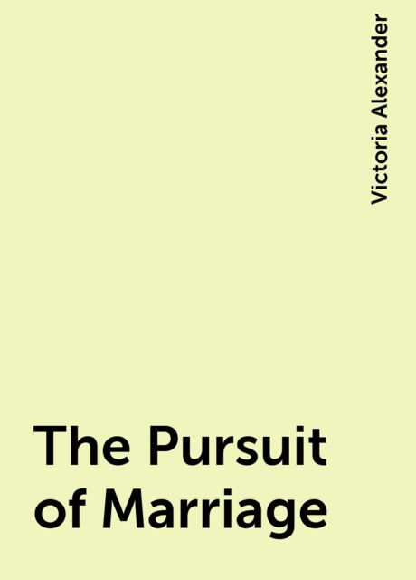 The Pursuit of Marriage, Victoria Alexander