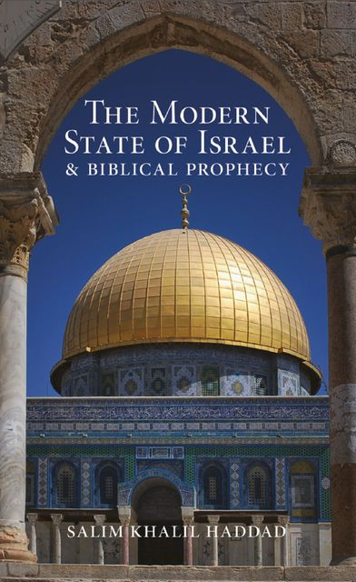 The Modern State of Israel and Biblical Prophecy, S.K.Haddad