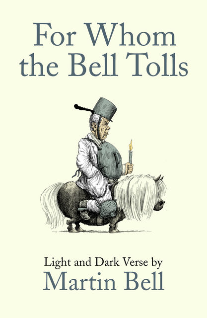 For Whom the Bell Tolls: Light and Dark Verse, Martin Bell