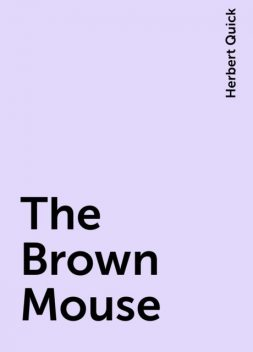 The Brown Mouse, Herbert Quick