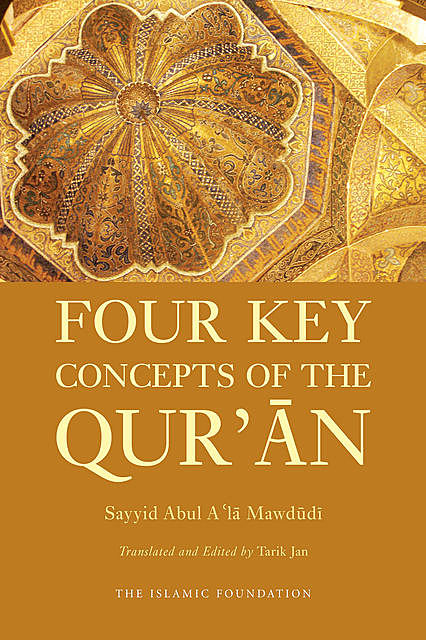 Four Key Concepts of the Qur'an, Sayyid Abul A'la Mawdudi
