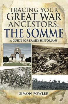 Tracing your Great War Ancestors: The Somme, Simon Fowler