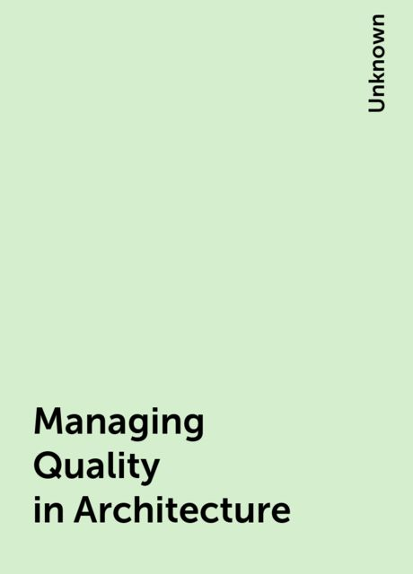 Managing Quality in Architecture,