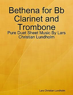 Bethena for Bb Clarinet and Trombone – Pure Duet Sheet Music By Lars Christian Lundholm, Lars Christian Lundholm