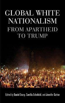 Global white nationalism, Daniel Geary, Camilla Schofield, Jennifer Sutton