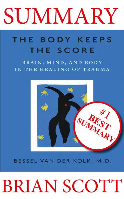 Summary: The Body Keeps The Score, Brian Scott