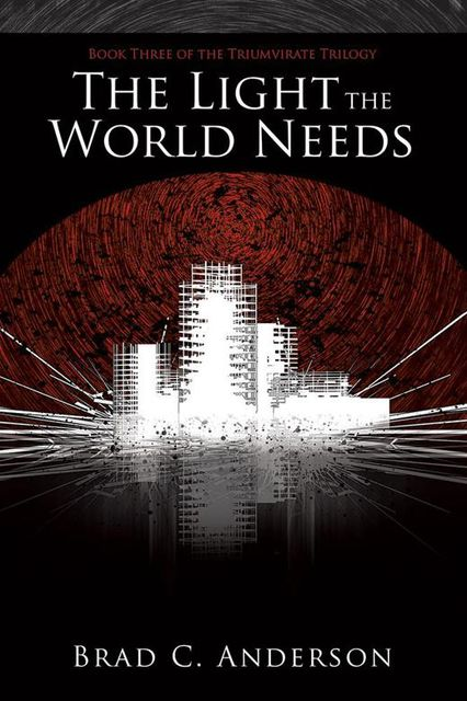The Light the World Needs: Book Three of the Triumvirate Trilogy, Brad Anderson