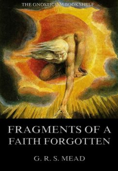 Fragments Of A Faith Forgotten, G.R.S.Mead