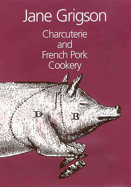 Charcuterie and French Pork Cookery, Jane Grigson
