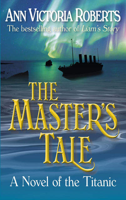 The Master's Tale - A Novel of the Titanic, Ann Victoria Roberts