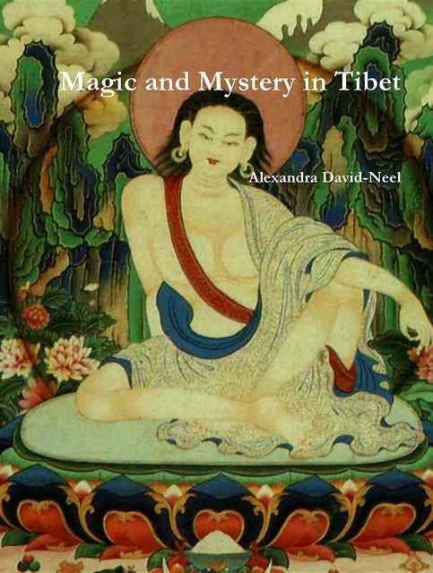Magic and Mystery in Tibet, Alexandra David-Neel