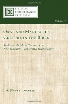 Oral and Manuscript Culture in the Bible, J.A. Loubser