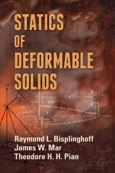 Statics of Deformable Solids, Raymond L.Bisplinghoff, James W.Mar, Theodore H.H.Pian