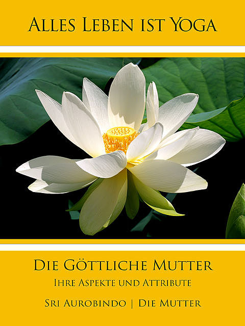 Die Göttliche Mutter, Sri Aurobindo, Die Mutter