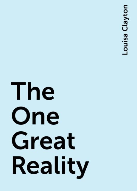 The One Great Reality, Louisa Clayton
