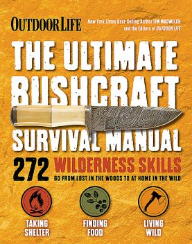 The Ultimate Bushcraft Survival Manual, Tim MacWelch, The Editors of Outdoor Life