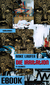 Die Irritation - 21 beunruhigende Stories, Anke Laufer