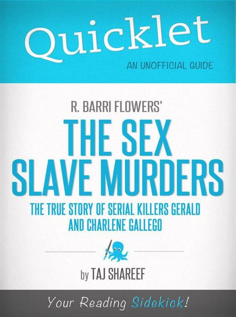 Quicklet on R. Barri Flowers' The Sex Slave Murders: The True Story of Serial Killers Gerald and Charlene Gallego, Taj Shareef