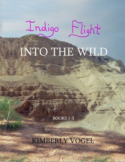 Indigo Flight: Into the Wild: Books 1–3, Kimberly Vogel