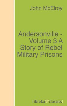 Andersonville — Volume 3 / A Story of Rebel Military Prisons, John McElroy