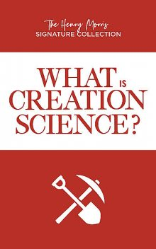What is Creation Science, Gary Parker, Henry Morris
