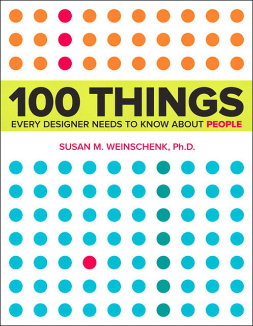 100 Things: Every Designer Needs to Know About People, Susan Weinschenk