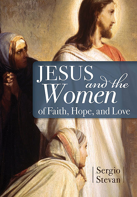 Jesus and the Women of Faith, Hope, and Love, Sergio Stevan