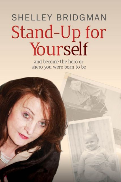 Stand-up for Yourself: And Become the Hero or Shero You Were Born To Be, Shelley Bridgman