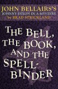 The Bell, the Book, and the Spellbinder, Brad Strickland, John Bellairs
