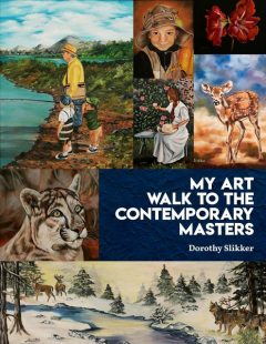My Art Walk to the Contemporary Masters, Dorothy Slikker