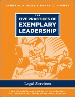 The Five Practices of Exemplary Leadership – Legal Services, Barry Z.Posner, James M.Kouzes