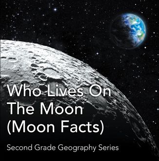 Who Lives On The Moon (Moon Facts) : Second Grade Geography Series, Baby Professor