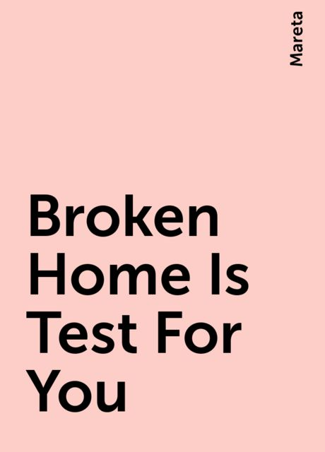 Broken Home Is Test For You, Mareta