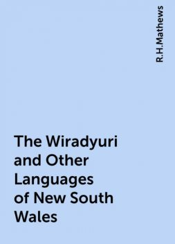 The Wiradyuri and Other Languages of New South Wales, R.H.Mathews