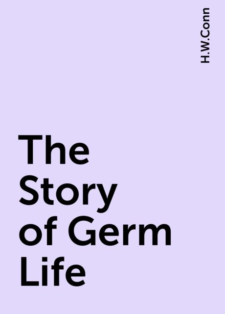 The Story of Germ Life, H.W.Conn