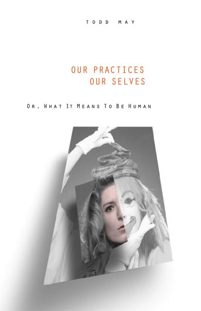 Our Practices, Our Selves, Todd May