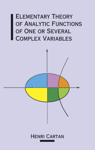 Elementary Theory of Analytic Functions of One or Several Complex Variables, Henri Cartan