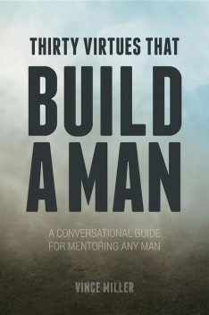 Thirty Virtues that Build a Man, Vince Miller