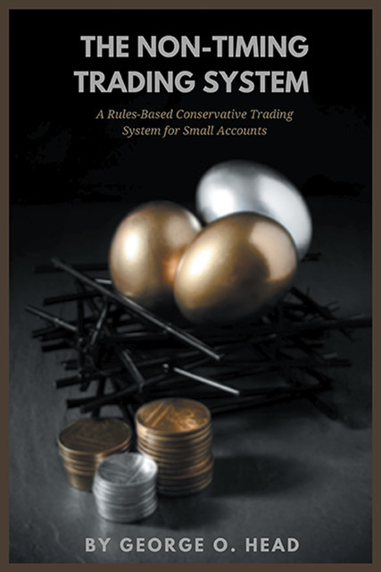 The Non-Timing Trading System, George O. Head