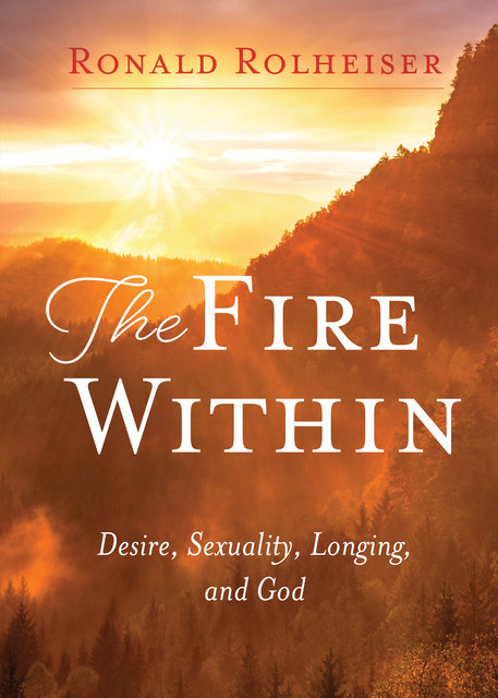 The Fire Within, Ronald Rolheiser