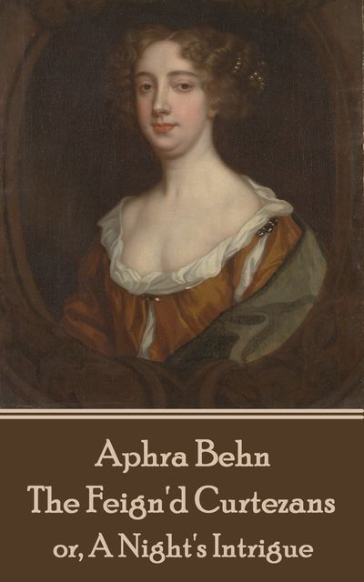 The Feign'd Curtezans, Aphra Behn