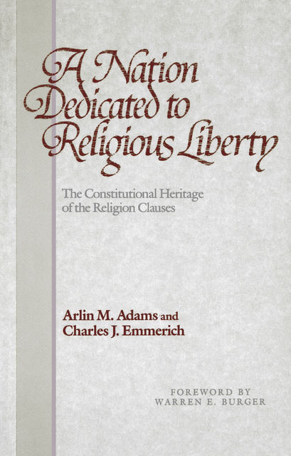 A Nation Dedicated to Religious Liberty, Arlin M.Adams, Charles J.Emmerich